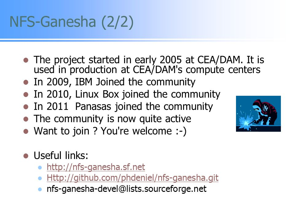 NFS-Ganesha (2/2) The project started in early 2005 at CEA/DAM. It is used in production at CEA/DAM s compute centers.