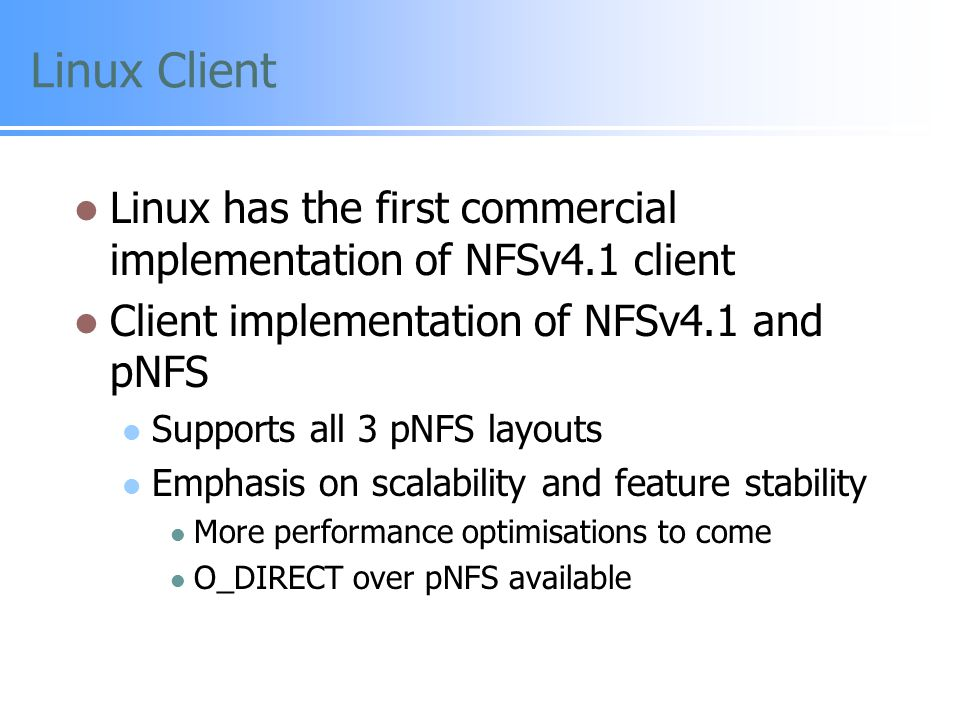 Linux Client Linux has the first commercial implementation of NFSv4.1 client. Client implementation of NFSv4.1 and pNFS.