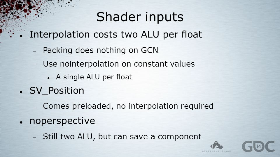 Shader inputs Interpolation costs two ALU per float SV_Position