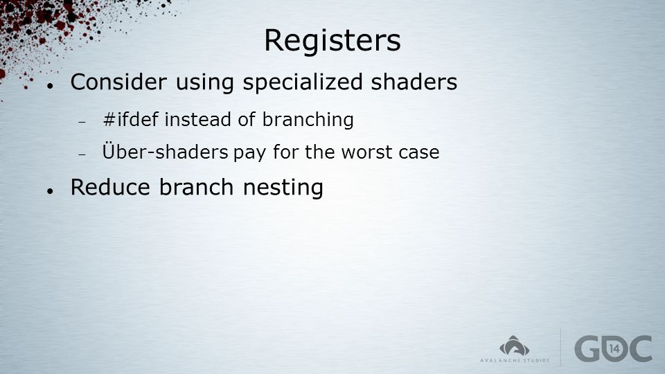 Registers Consider using specialized shaders Reduce branch nesting