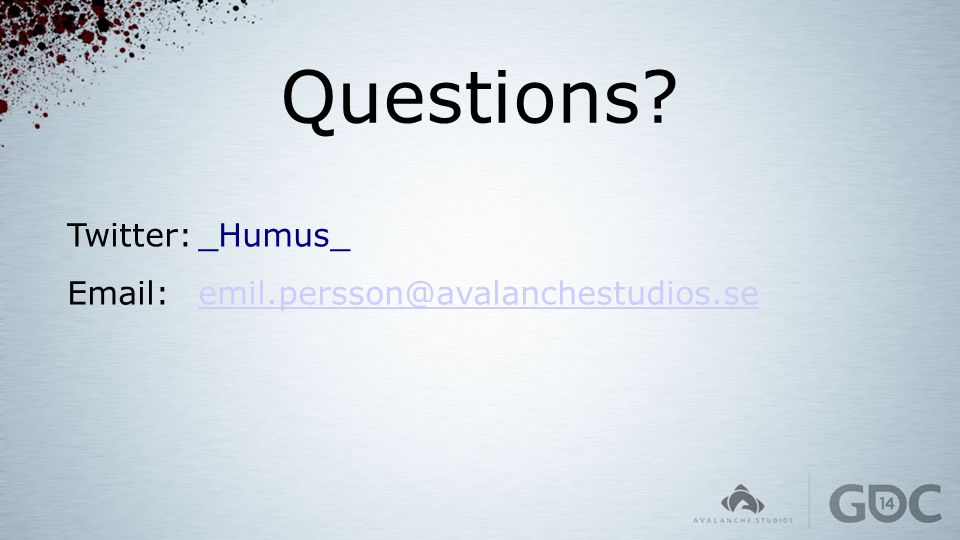 Questions Twitter: _Humus_ Email: emil.persson@avalanchestudios.se