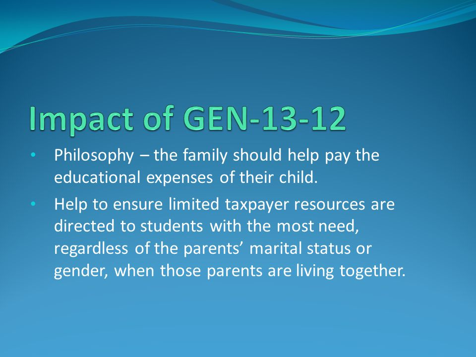 Impact of GEN-13-12 Philosophy – the family should help pay the educational expenses of their child.