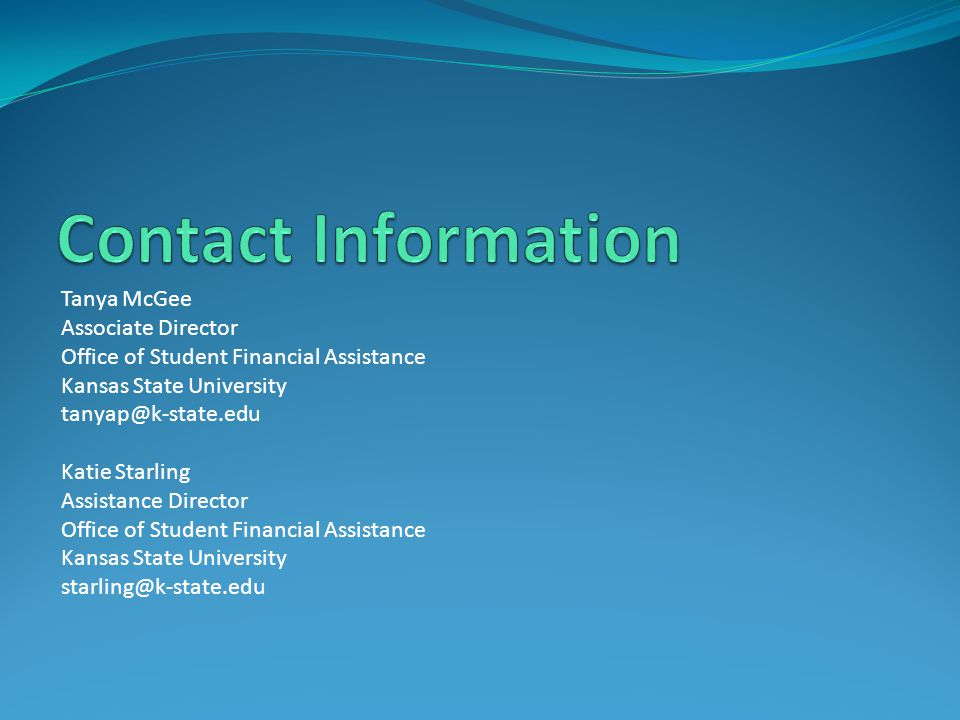 Contact Information Tanya McGee. Associate Director. Office of Student Financial Assistance. Kansas State University.