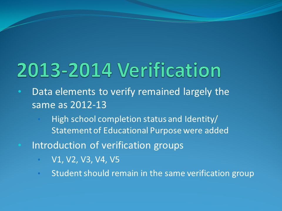 2013-2014 Verification Data elements to verify remained largely the same as 2012-13.