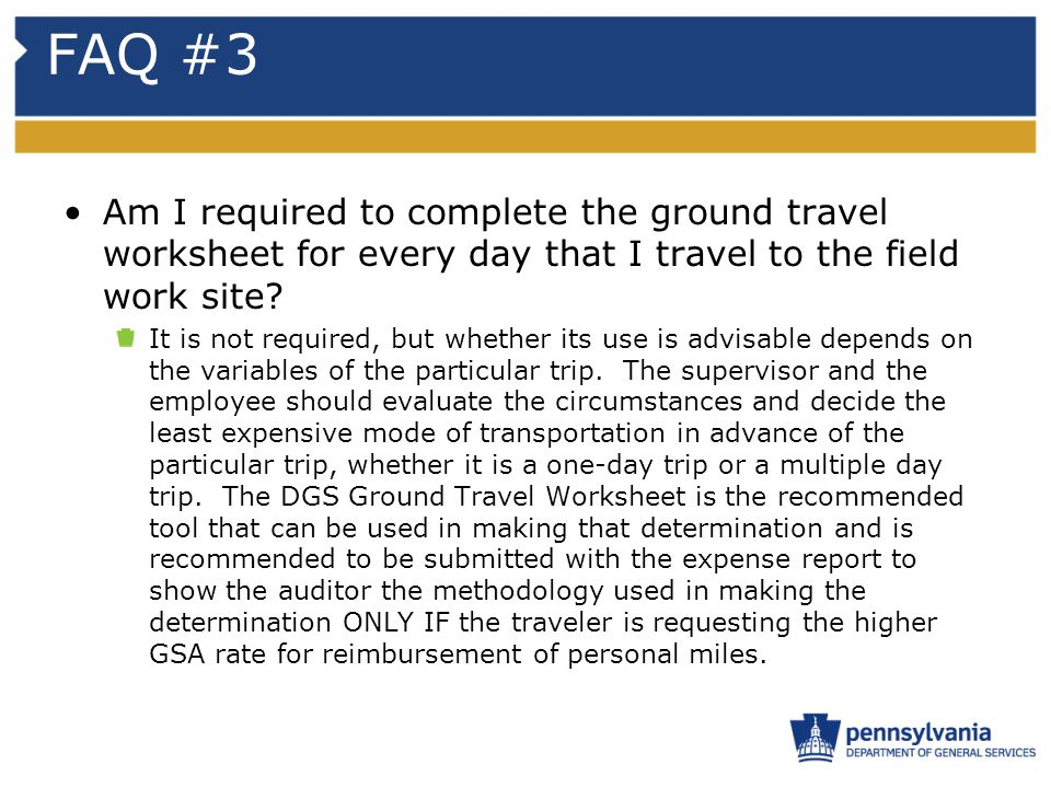 FAQ #3 Am I required to complete the ground travel worksheet for every day that I travel to the field work site