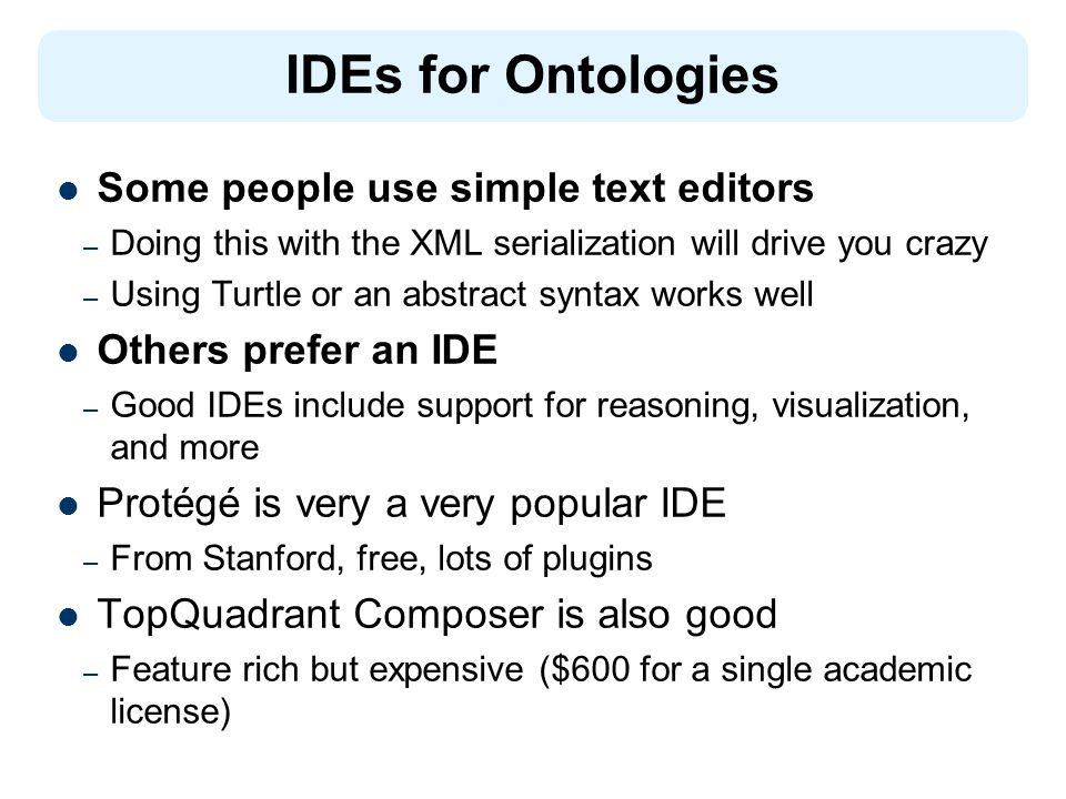 IDEs for Ontologies Some people use simple text editors