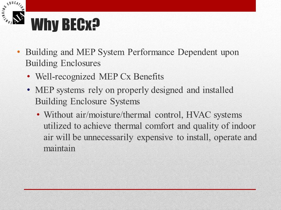 Why BECx Building and MEP System Performance Dependent upon Building Enclosures. Well-recognized MEP Cx Benefits.