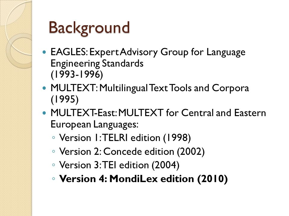 Background EAGLES: Expert Advisory Group for Language Engineering Standards (1993-1996) MULTEXT: Multilingual Text Tools and Corpora (1995)
