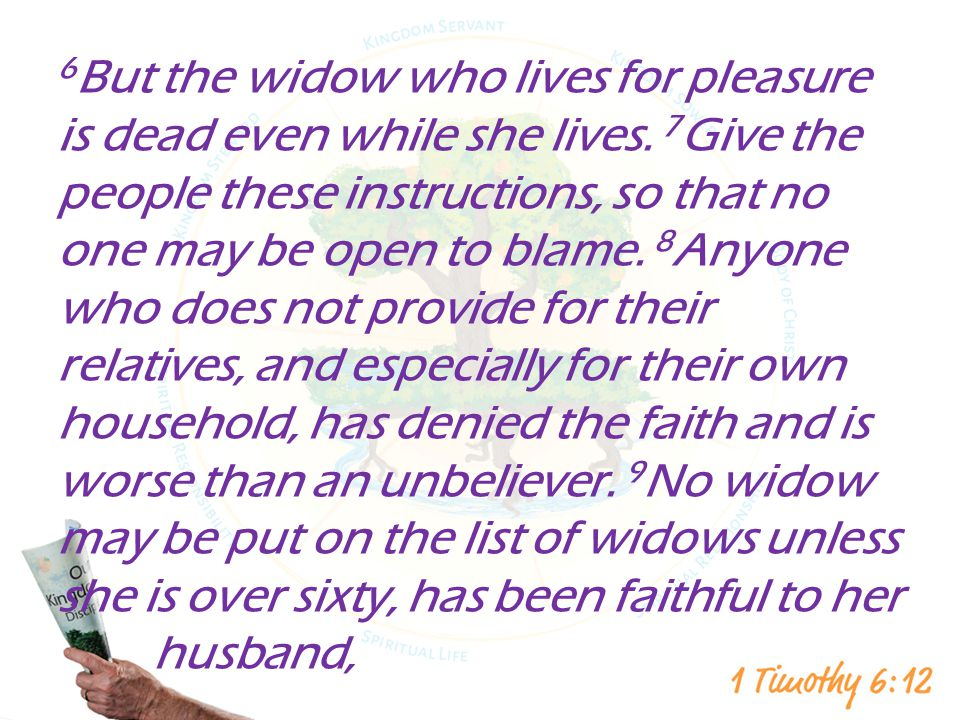 6But the widow who lives for pleasure is dead even while she lives