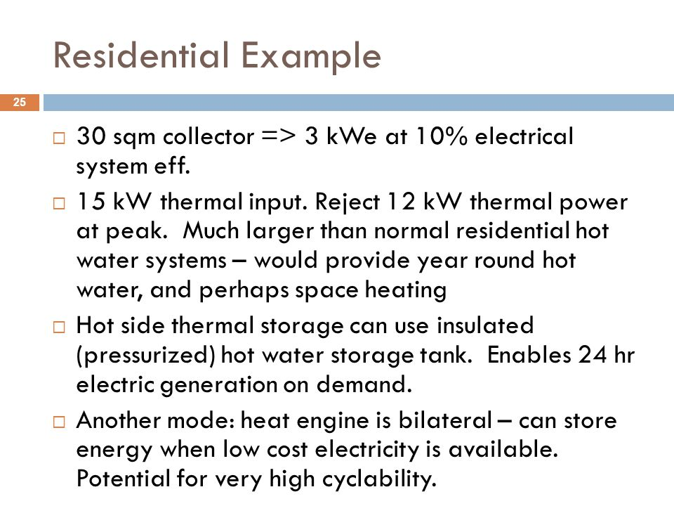 Residential Example 30 sqm collector => 3 kWe at 10% electrical system eff.