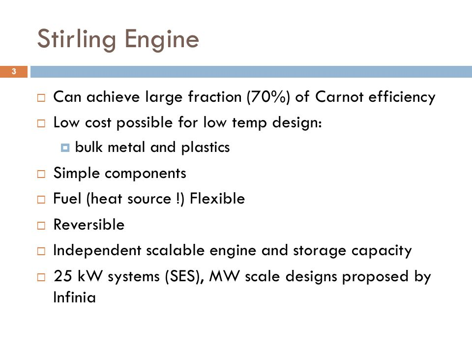 Stirling Engine Can achieve large fraction (70%) of Carnot efficiency