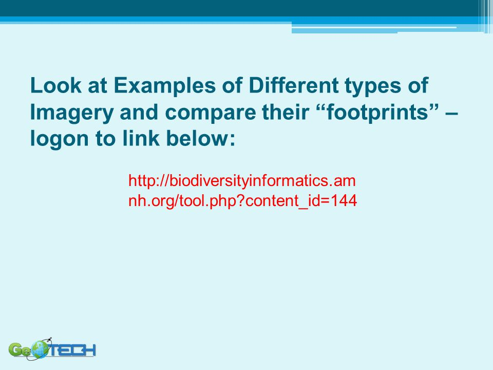 Look at Examples of Different types of Imagery and compare their footprints – logon to link below: