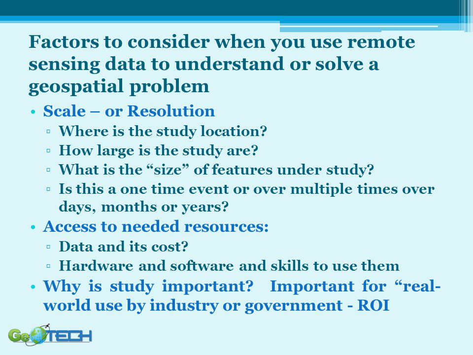 Factors to consider when you use remote sensing data to understand or solve a geospatial problem