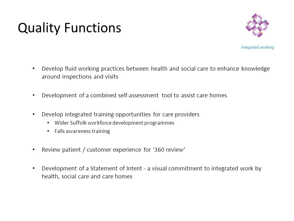 Quality Functions Develop fluid working practices between health and social care to enhance knowledge around inspections and visits.