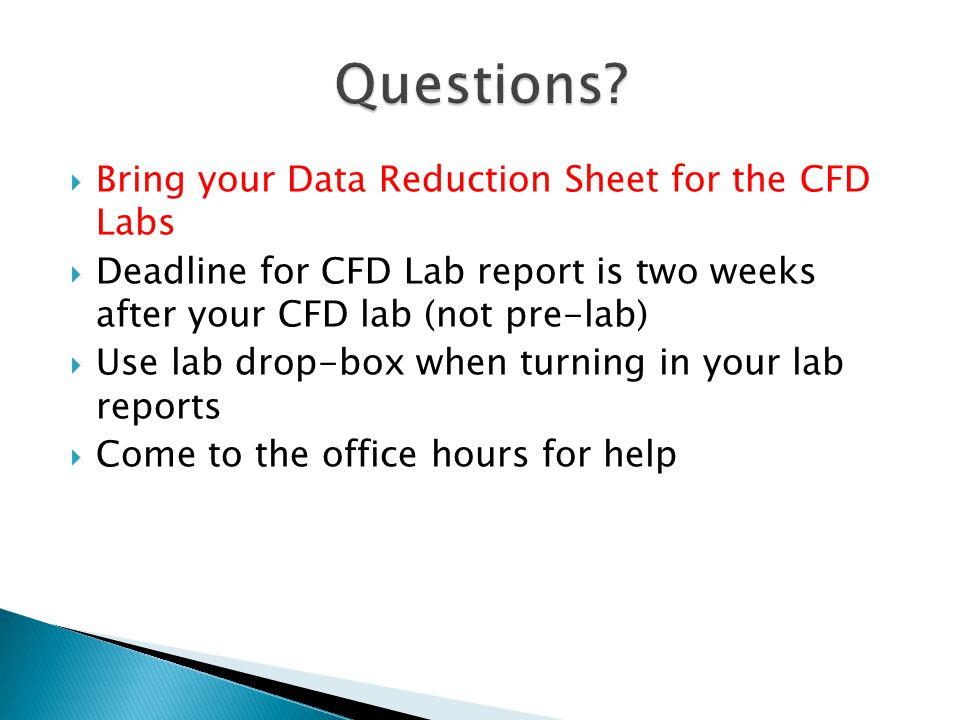 Questions Bring your Data Reduction Sheet for the CFD Labs