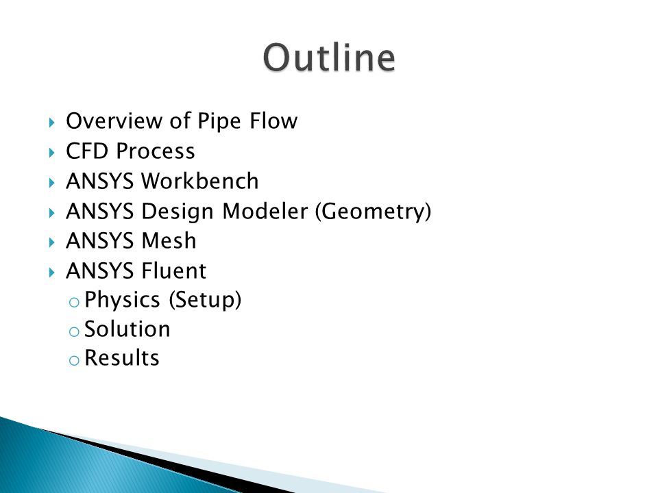 Outline Overview of Pipe Flow CFD Process ANSYS Workbench