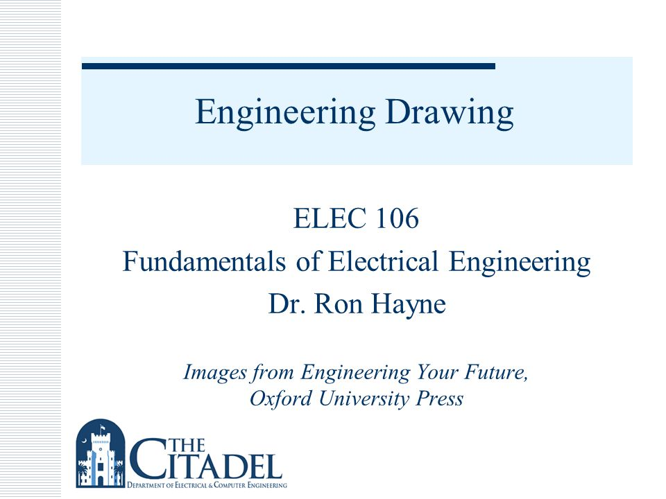 Engineering Drawing ELEC 106 Fundamentals of Electrical Engineering