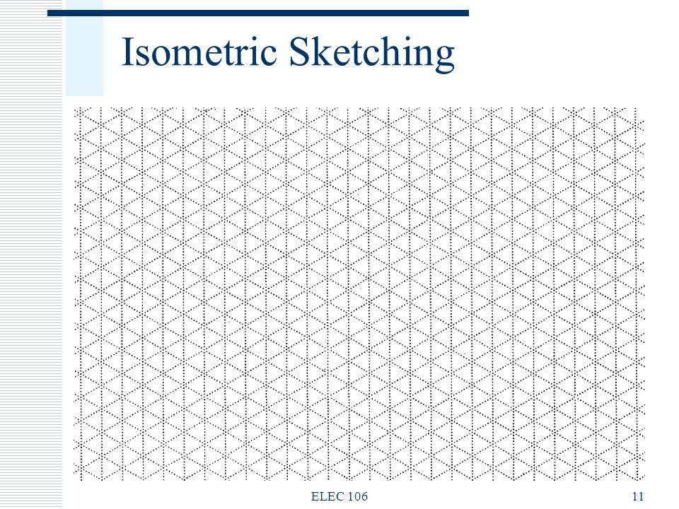 Isometric Sketching ELEC 106 ELEC 106
