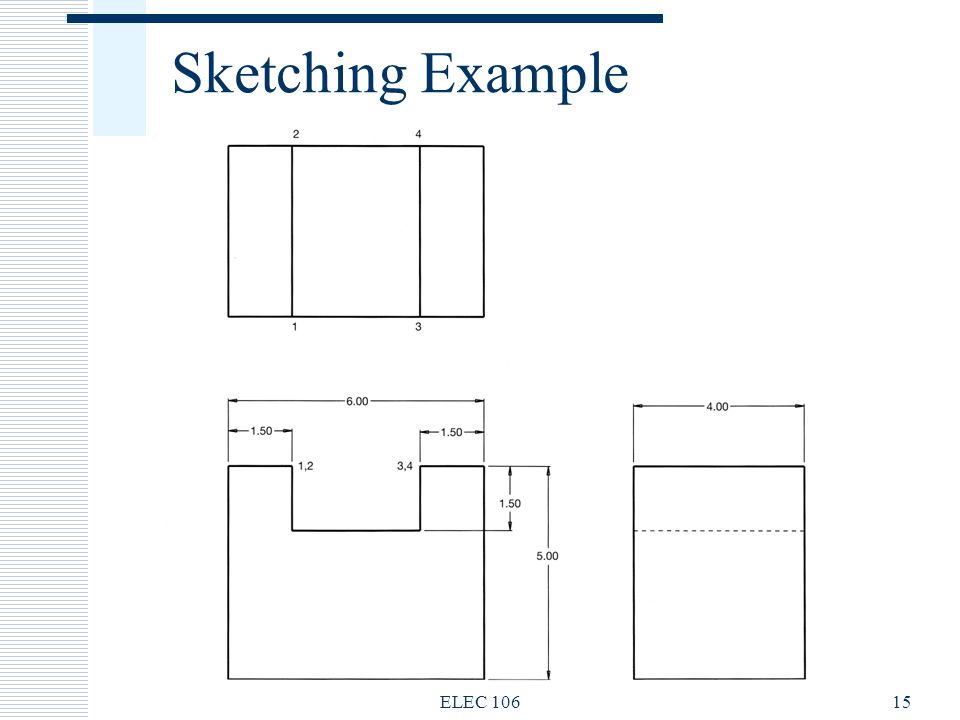Sketching Example ELEC 106 ELEC 106