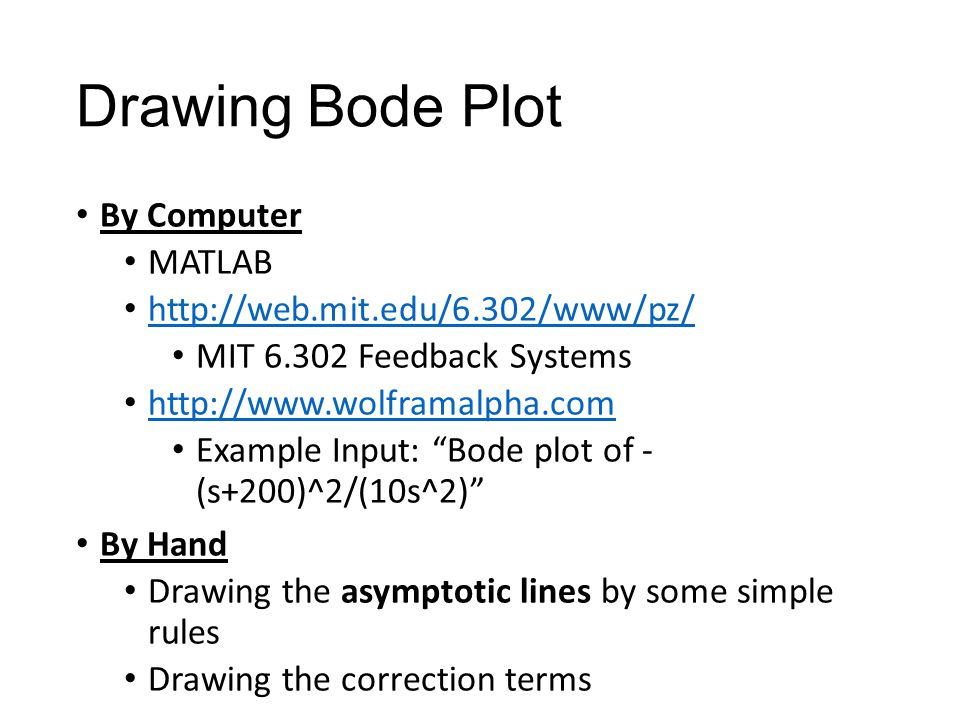 Drawing Bode Plot By Computer MATLAB http://web.mit.edu/6.302/www/pz/