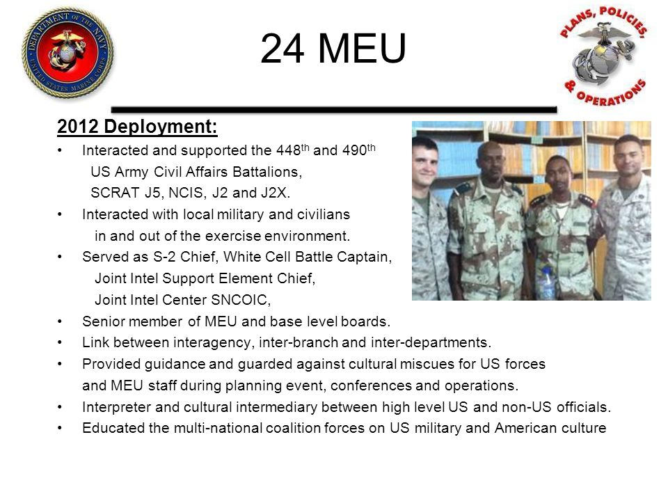 24 MEU 2012 Deployment: Interacted and supported the 448th and 490th