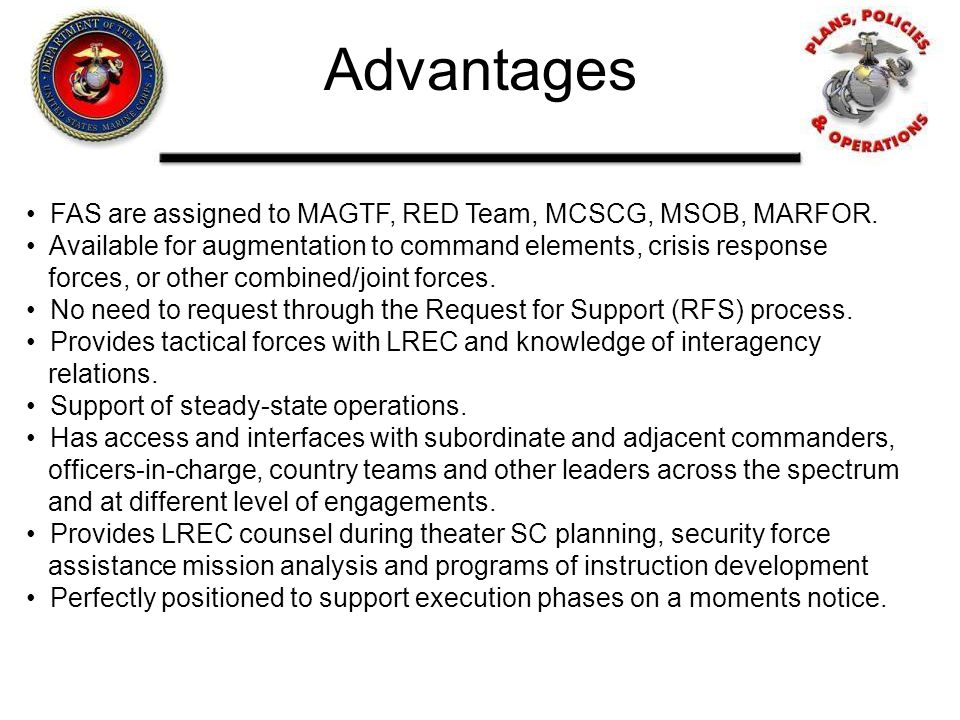 Advantages FAS are assigned to MAGTF, RED Team, MCSCG, MSOB, MARFOR.