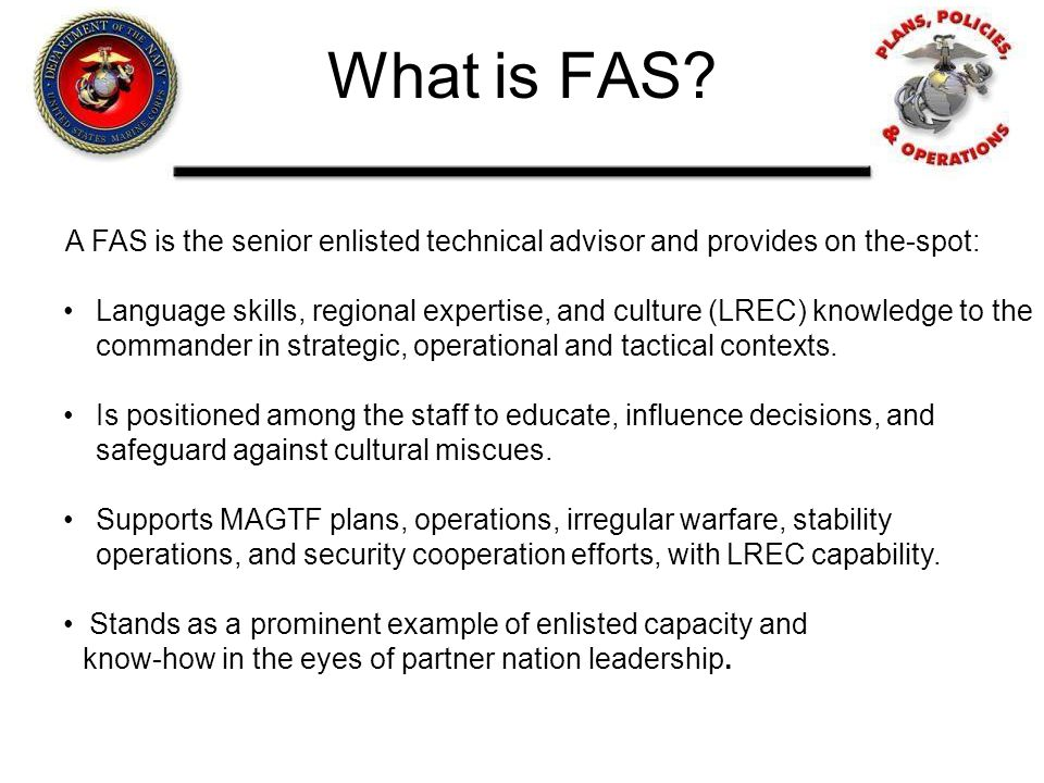 What is FAS A FAS is the senior enlisted technical advisor and provides on the-spot: