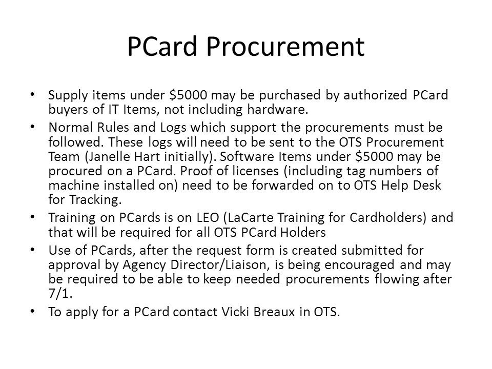 PCard Procurement Supply items under $5000 may be purchased by authorized PCard buyers of IT Items, not including hardware.