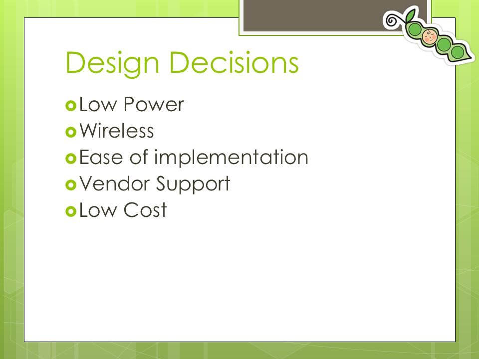 Design Decisions Low Power Wireless Ease of implementation