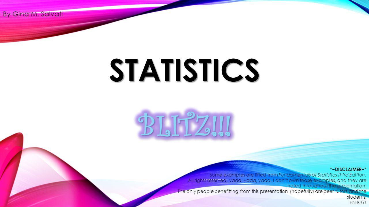 Statistics BLITZ!!! By Gina M. Salvati *~DISCLAIMER~*