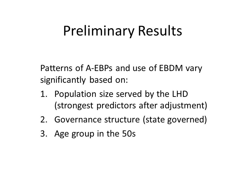 Preliminary Results Patterns of A-EBPs and use of EBDM vary significantly based on: