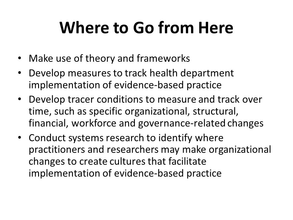 Where to Go from Here Make use of theory and frameworks