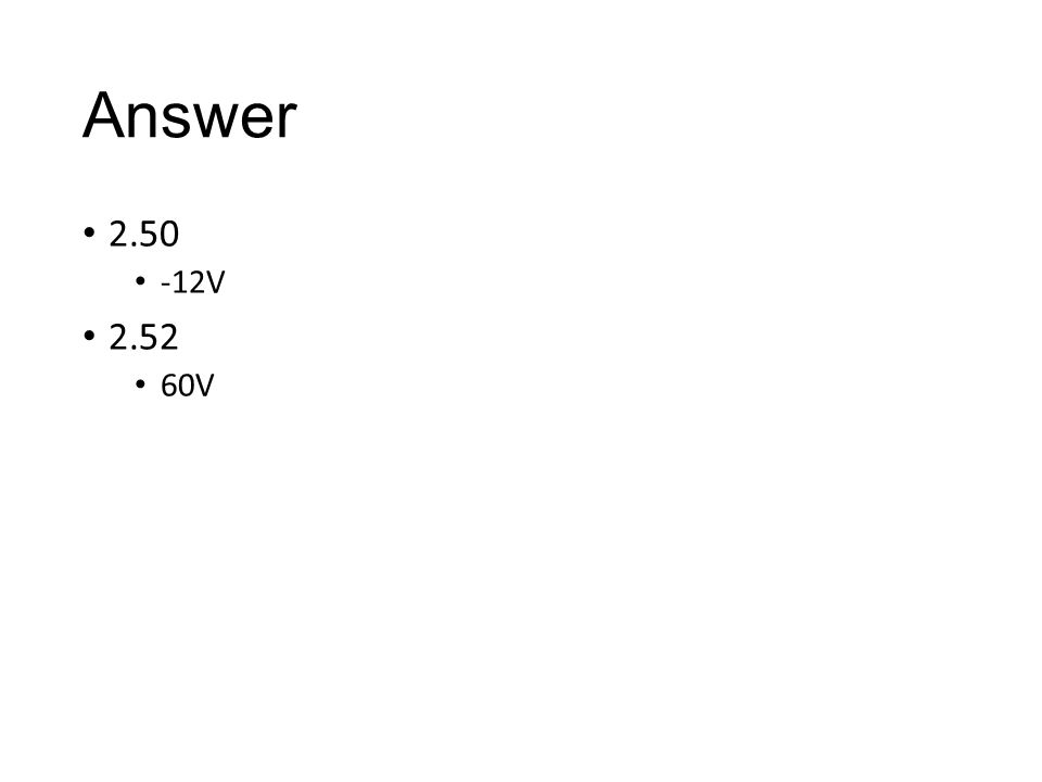 Answer 2.50 -12V 2.52 60V