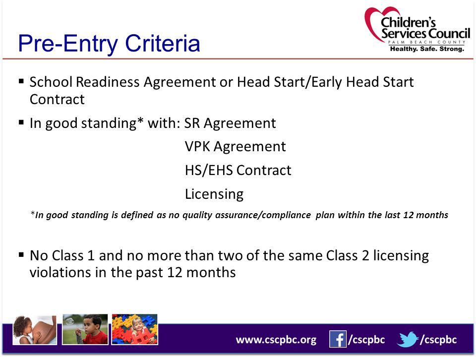Pre-Entry Criteria School Readiness Agreement or Head Start/Early Head Start Contract. In good standing* with: SR Agreement.