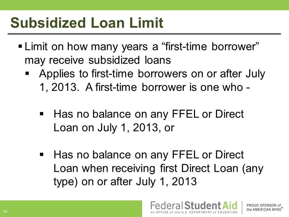 Subsidized Loan Limit Limit on how many years a first-time borrower may receive subsidized loans.