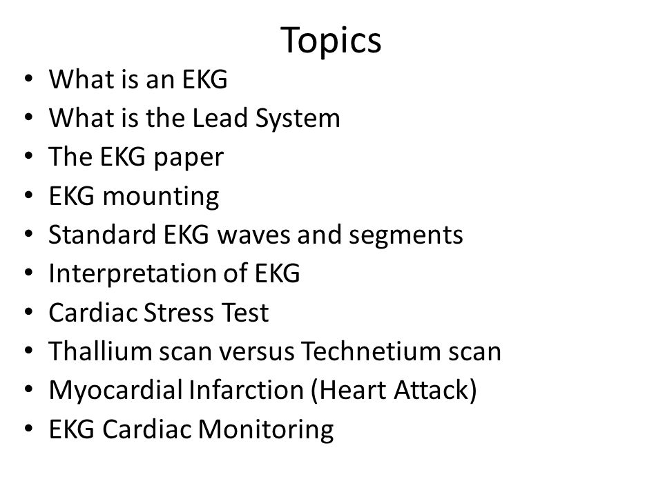 Topics What is an EKG What is the Lead System The EKG paper