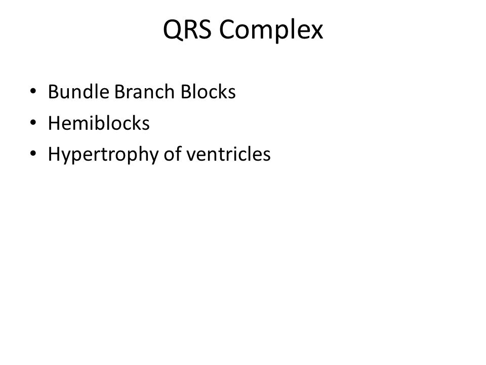 QRS Complex Bundle Branch Blocks Hemiblocks Hypertrophy of ventricles