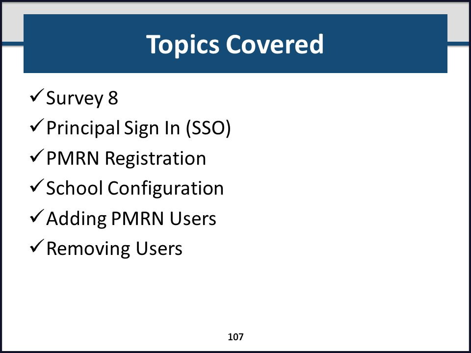 Topics Covered Survey 8 Principal Sign In (SSO) PMRN Registration