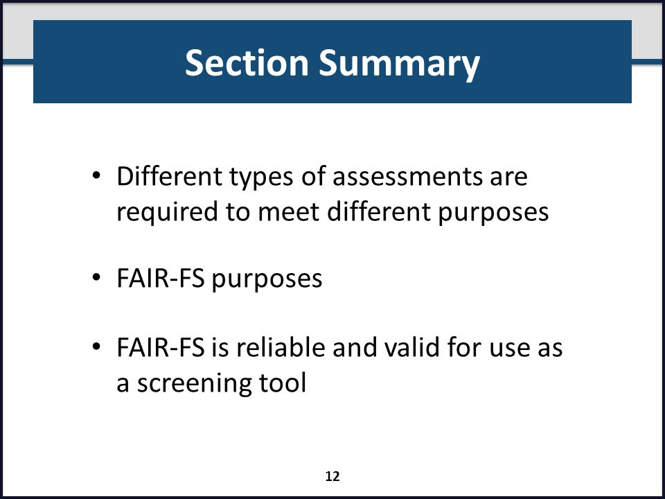 Section Summary Different types of assessments are required to meet different purposes. FAIR-FS purposes.