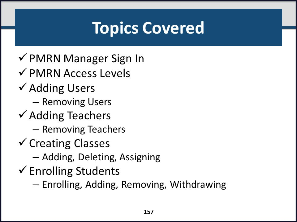 Topics Covered PMRN Manager Sign In PMRN Access Levels Adding Users