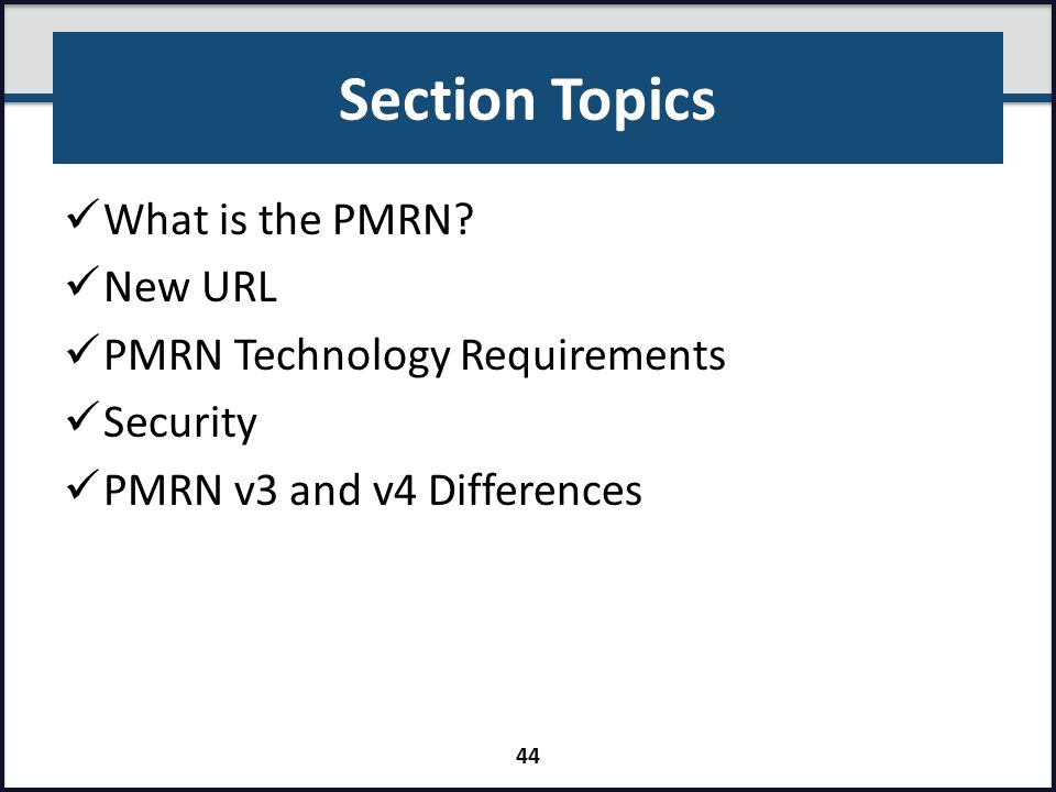 Section Topics What is the PMRN New URL PMRN Technology Requirements