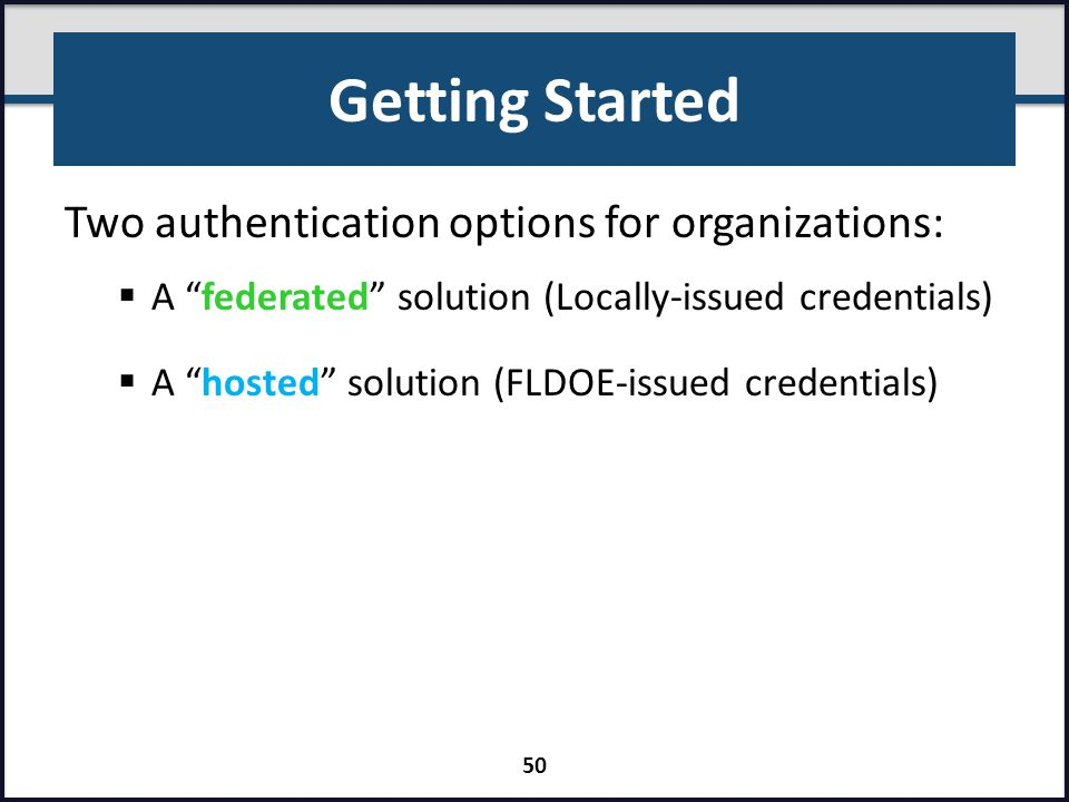Getting Started Two authentication options for organizations: