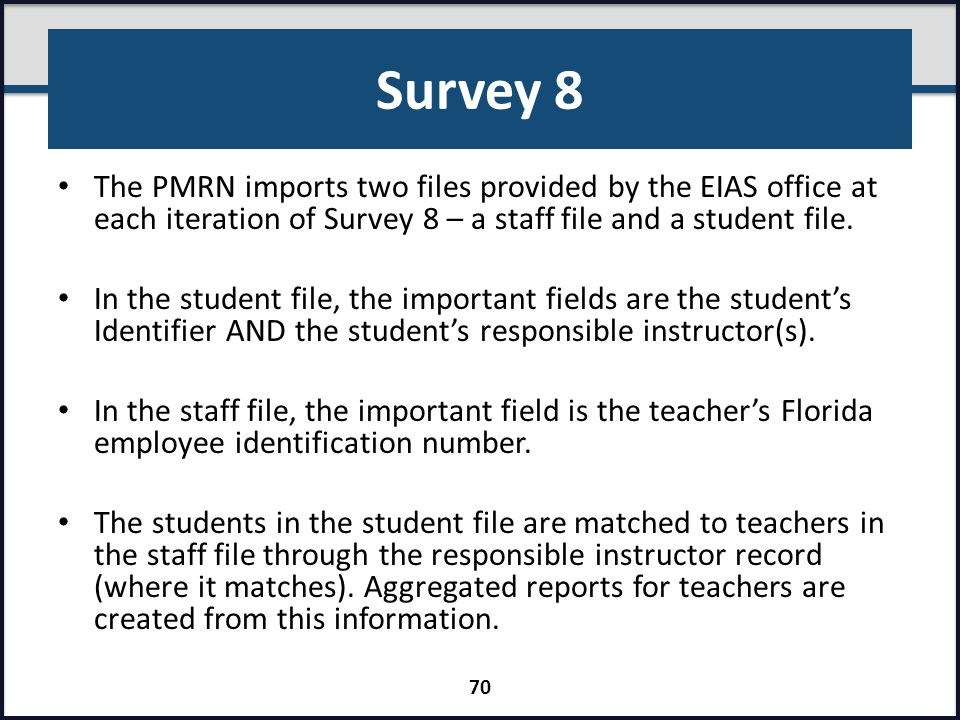 Survey 8 The PMRN imports two files provided by the EIAS office at each iteration of Survey 8 – a staff file and a student file.