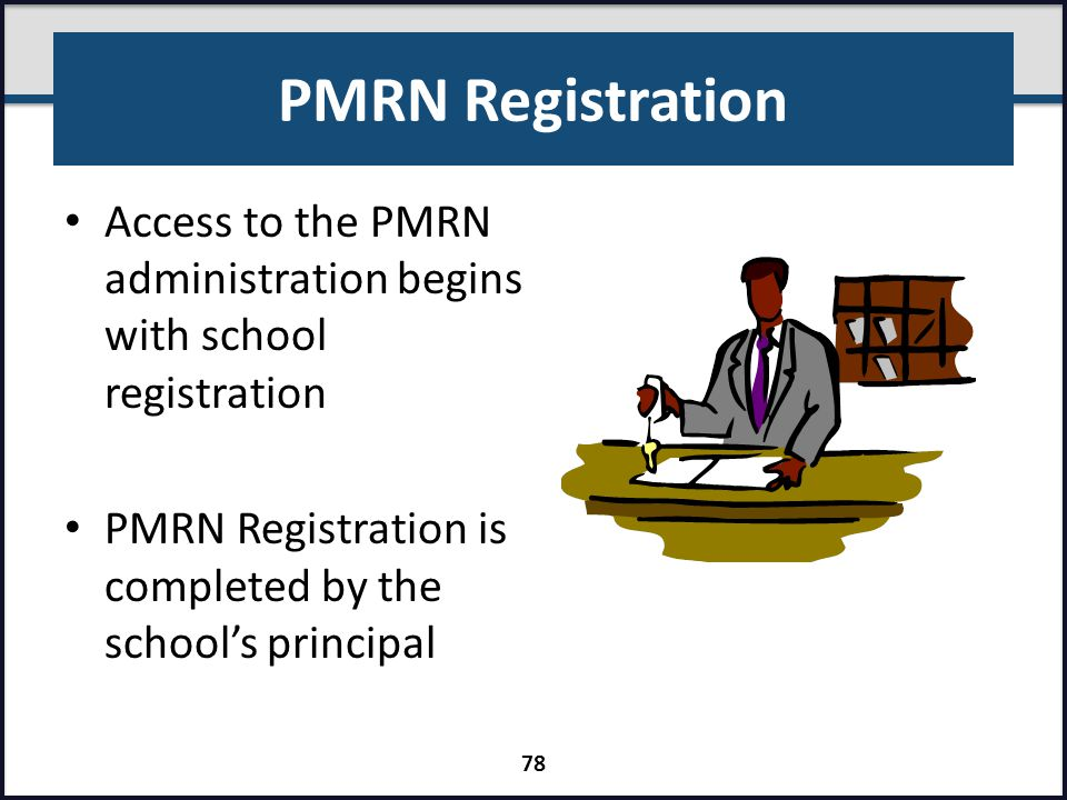 PMRN Registration Access to the PMRN administration begins with school registration. PMRN Registration is completed by the school's principal.