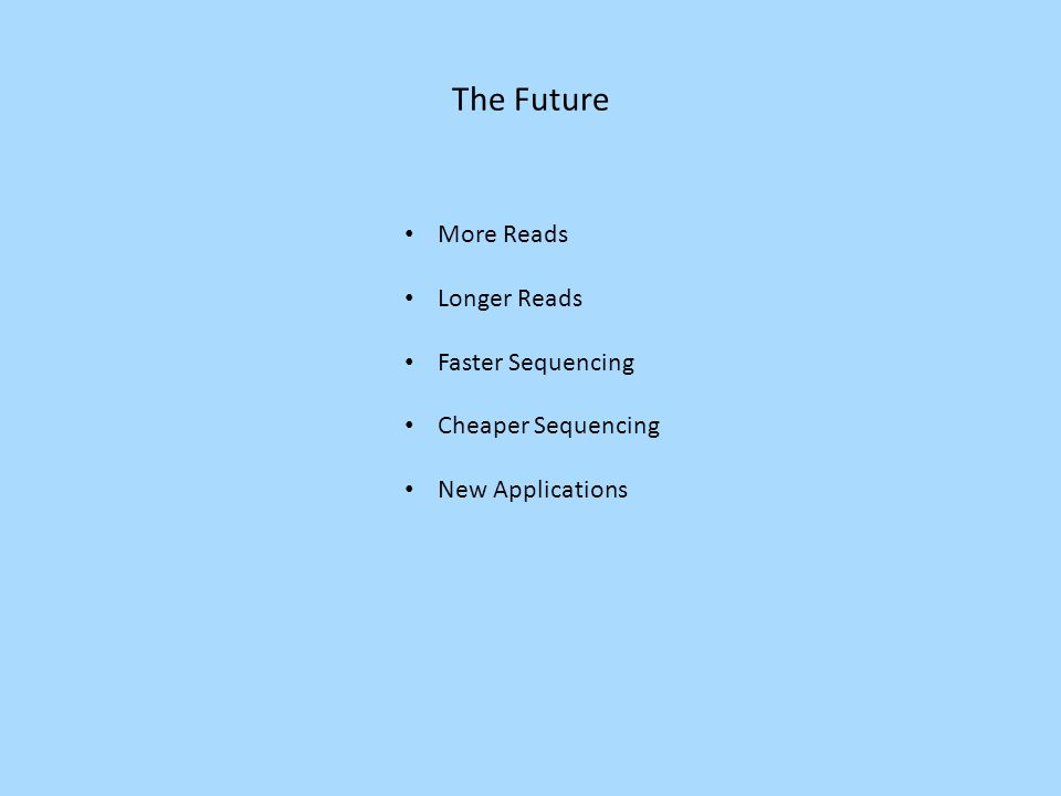 The Future More Reads Longer Reads Faster Sequencing