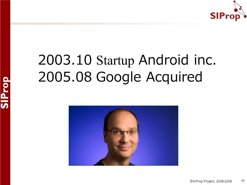 2003.10 Startup Android inc. 2005.08 Google Acquired