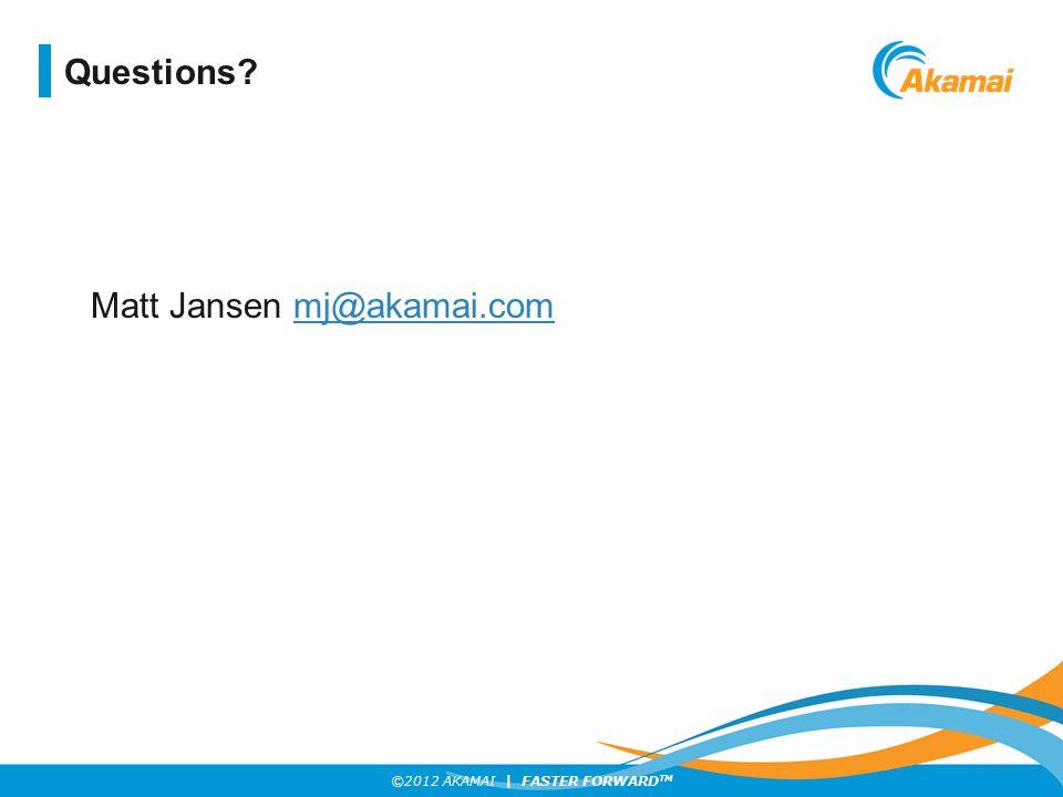 Questions Matt Jansen mj@akamai.com