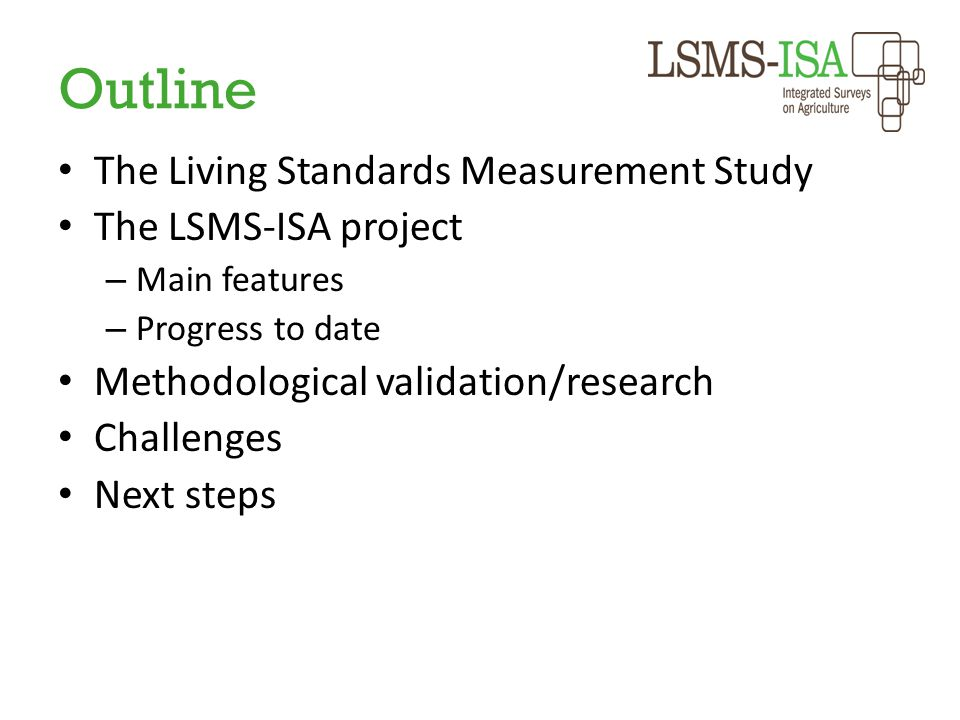 Outline The Living Standards Measurement Study The LSMS-ISA project