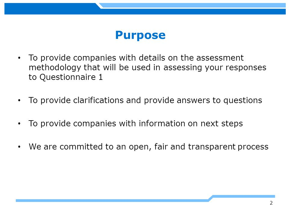 Purpose To provide companies with details on the assessment methodology that will be used in assessing your responses to Questionnaire 1.