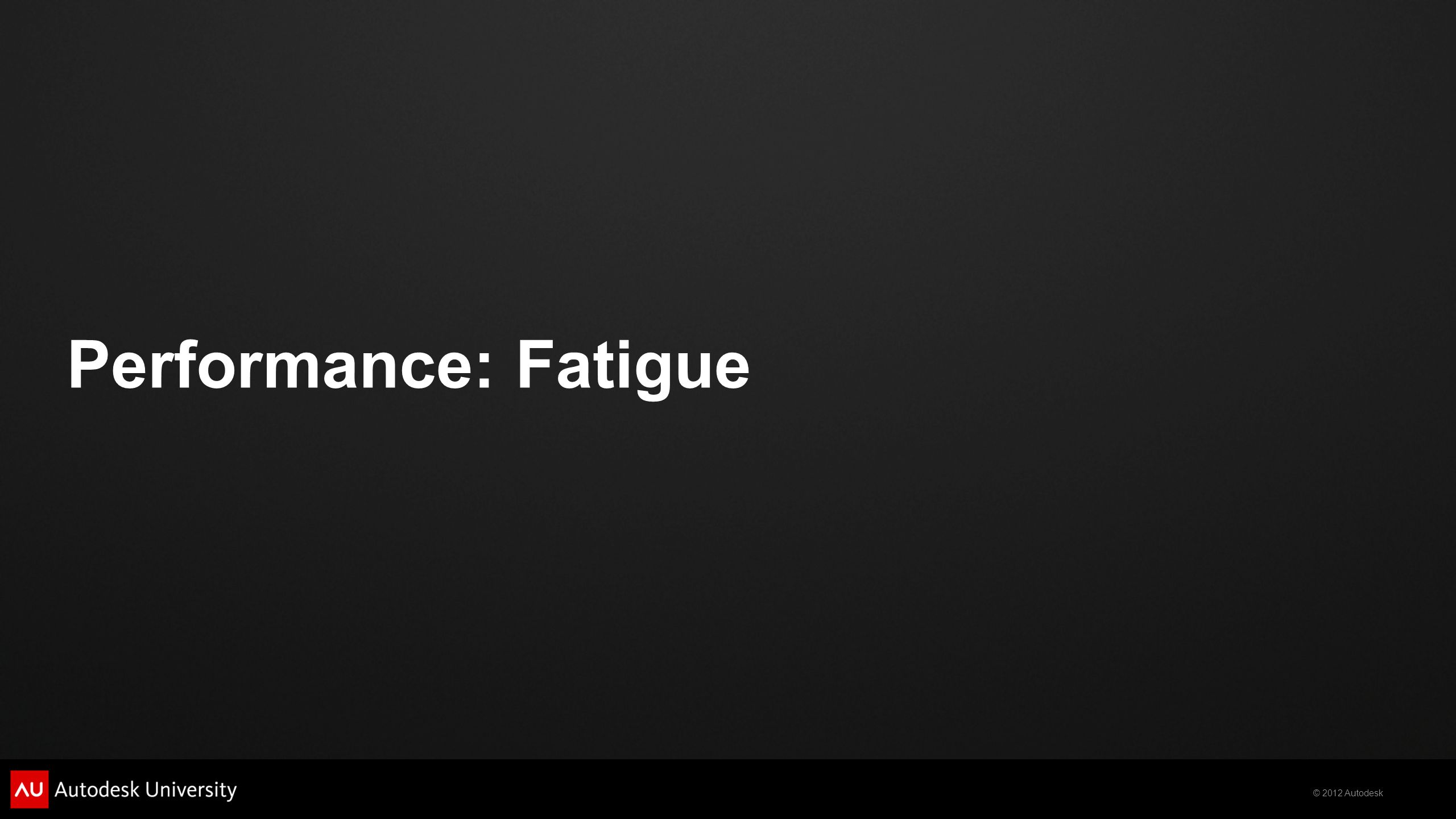 Performance: Fatigue